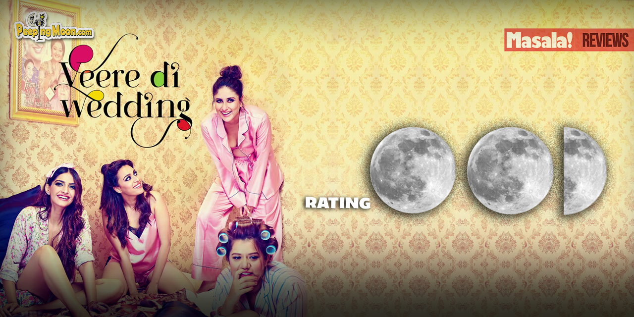 Veere Di Wedding Reviews.Veere Di Wedding Film Review All Gloss And Glam Hardly Any